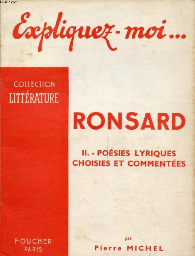 RONSARD, TOME II, POESIES LYRIQUES CHOISIES ET COMMENTEES (Expliquez-moi..., Collection Littérature)