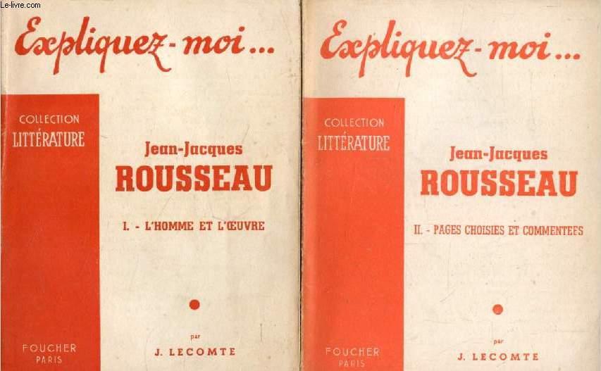 JEAN-JACQUES ROUSSEAU, 2 TOMES, L'HOMME ET L'OEUVRE / PAGES CHOISIES ET COMMENTEES (Expliquez-moi..., Collection Littérature)