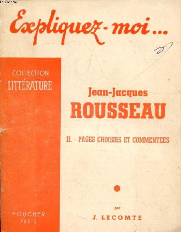 JEAN-JACQUES ROUSSEAU, TOME II, PAGES CHOISIES ET COMMENTEES (Expliquez-moi..., Collection Littérature)