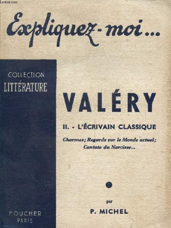 VALERY, TOME II, L'ECRIVAIN CLASSIQUE (Expliquez-moi..., Collection Littérature)