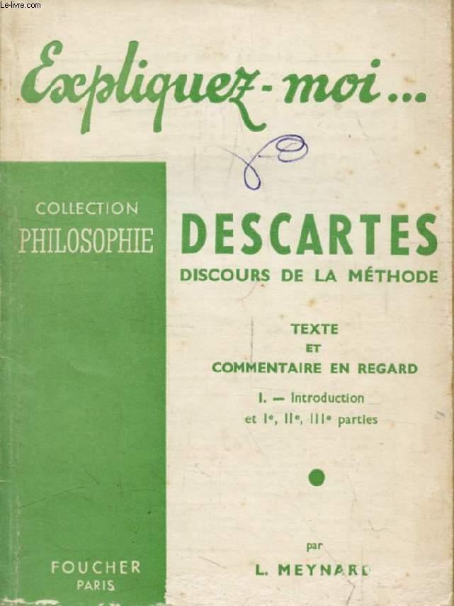 DESCARTES, DISCOURS DE LA METHODE, TEXTE ET COMMENTAIRE EN REGARD, TOME I, Introduction, Parties I-III (Expliquez-moi..., Collection Philosophie)