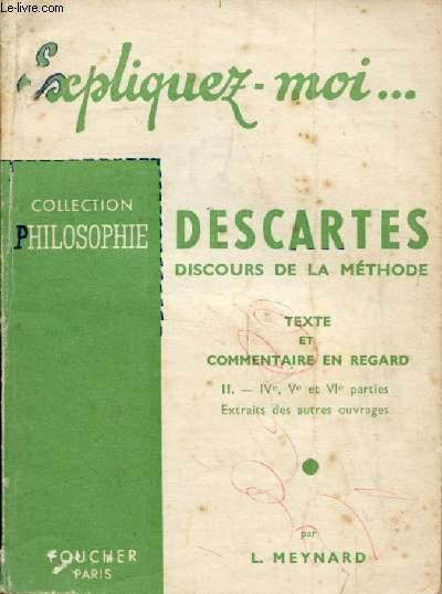DESCARTES, DISCOURS DE LA METHODE, TEXTE ET COMMENTAIRE EN REGARD, TOME II, Parties IV-VI, + Extraits (Expliquez-moi..., Collection Philosophie)