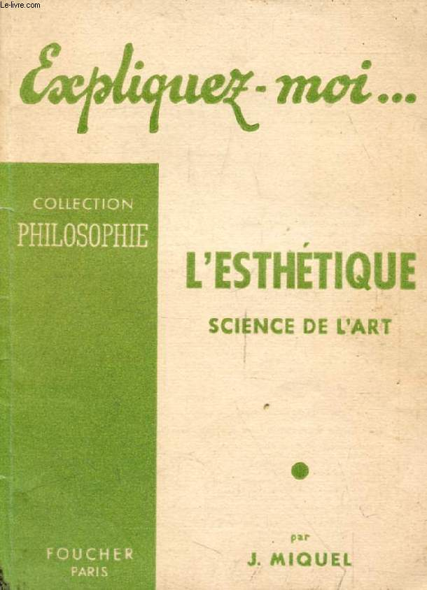 L'ESTHETIQUE, SCIENCE DE L'ART (Expliquez-moi..., Collection Philosophie)
