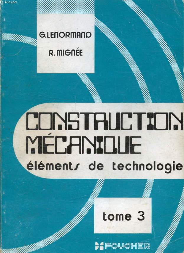 CONSTRUCTION MECANIQUE, ELEMENTS DE TECHNOLOGIE, TOME III, TRANSMISSION DU MOUVEMENT CIRCULAIRE