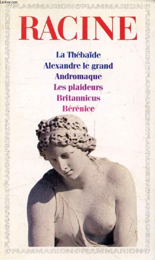 THEATRE COMPLET, I, LA THEBAIDE, ALEXANDRE LE GRAND, ANDROMAQUE, LES PLAIDEURS, BRITANNICUS, BERENICE