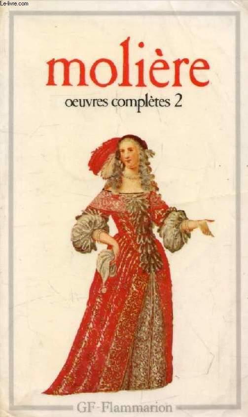 OEUVRES COMPLETES, II, L'ECOLE DES FEMMES, LA CRITIQUE DE L'ECOLE DES FEMMES, L'IMPROMPTU DE VERSAILLES, LE MARIAGE FORCE, LA PRINCESSE D'ELIDE, LE TARTUFFE OU L'IMPOSTEUR, DOM JUAN OU LE FESTIN DE PIERRE, L'AMOUR MEDECIN