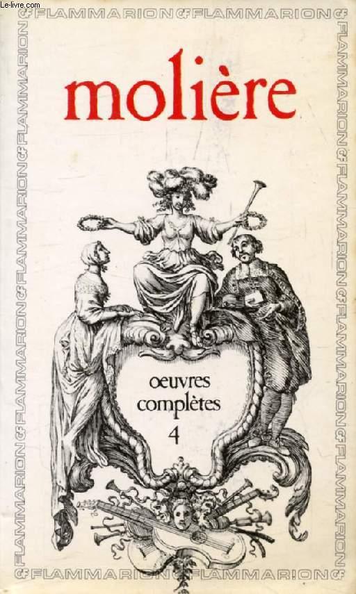 OEUVRES COMPLETES, IV, LES AMANTS MAGNIFIQUES, LE BOURGEOIS GENTILHOMME, PSYCHE, LES FOURBERIES DE SCAPIN, LA COMTESSE D'ESCARBAGNAS, LES FEMMES SAVANTES, LE MALADE IMAGINAIRE, POESIES