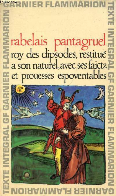 PANTAGRUEL, ROY DES DIPSODES RESTITUE A SON NATUREL AVEC SES FAICTZ ET PROUESSES ESPOVENTABLES