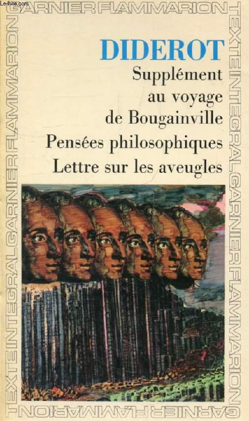 SUPPLEMENT AU VOYAGE DE BOUGAINVILLE, PENSEES PHILOSOPHIQUES (ADDITION AUX PENSEES PHILOSOPHIQUES), LETTRE SUR LES AVEUGLES (ADDITIONS A LA LETTRE SUR LES AVEUGLES)