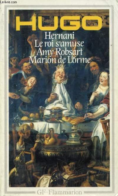 THEATRE (AMY ROBSART, MARION DE LORME, HERNANI, LE ROI S'AMUSE)