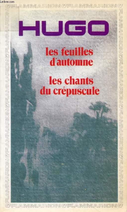 LES FEUILLES D'AUTOMNE, LES CHANTS DU CREPUSCULE