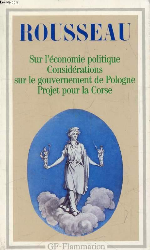 DISCOURS SUR L'ECONOMIE POLITIQUE, PROJET DE CONSTITUTION POUR LA CORSE, CONSIDERATIONS SUR LE GOUVERNEMENT DE POLOGNE