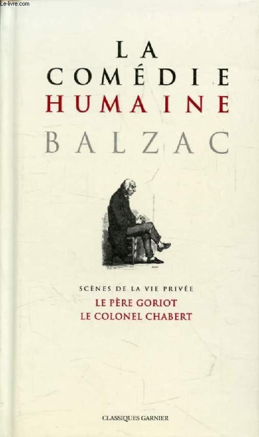 LA COMEDIE HUMAINE, 1, SCENES DE LA VIE PRIVEE, LE PERE GORIOT, LE COLONEL CHABERT, LA MESSE DE L'ATHEE, L'INTERDICTION