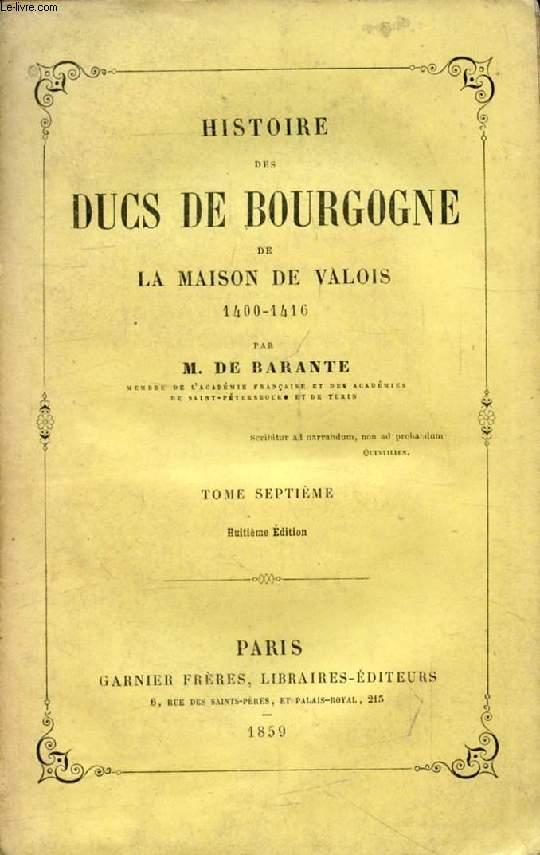 HISTOIRE DES DUCS DE BOURGOGNE DE LA MAISON DE VALOIS, 1374-1479, TOME VII