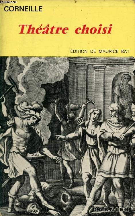 THEATRE CHOISI DE CORNEILLE (Le Cid, Horace, Cinna, Polyeucte, La Mort de Pompée, Rodogune, Nicomède, Suréna, L'Illusion, Le Menteur, Don Sanche d'Aragon)