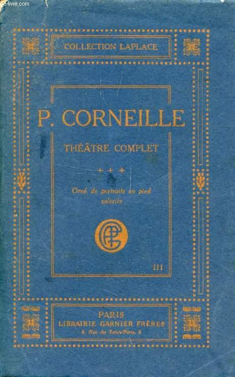 OEUVRES DE P. CORNEILLE, TOME III, THEATRE COMPLET