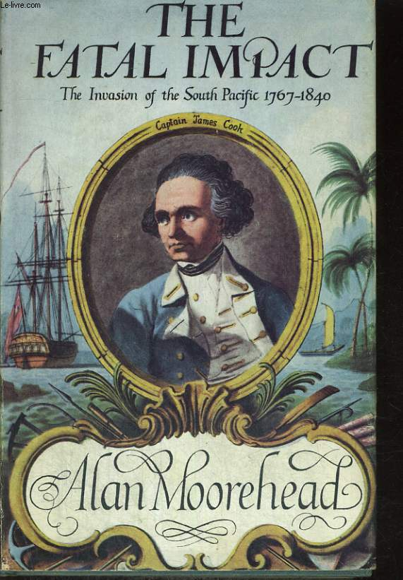 THE FATAL IMPACT, AN ACCOUNT OF THE INVASION OF THE SOUTH PACIFIC 1767-1840