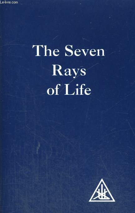 THE SEVEN RAYS OF LIFE, COMPILED BY A STUDENT FROM THE WRITINGS OF ALICE A. BAILEY AND THE TIBETAN MASTER, DJWHAL KHUL