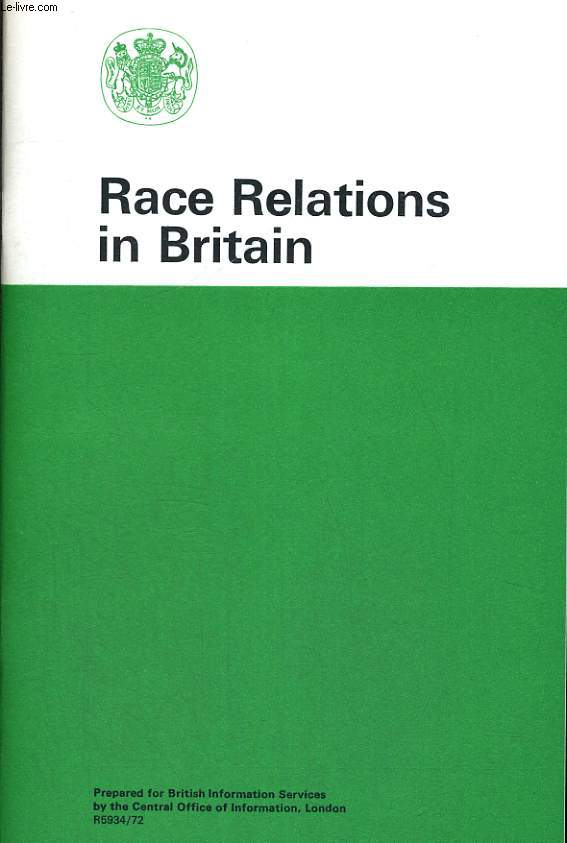 RACE RELATIONS IN BRITAIN. PREPARED FOR BRITISH INFORMATION SERVICES BY THE CENTRAL OFFICE OF INFORMATION