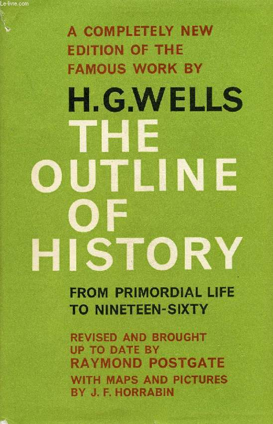 THE OUTLINE OF HISTORY, BEING A PLAIN HISTORY OF LIFE AND MANKIND FROM PRIMORDIAL LIFE TO NINETEEN-SIXTY