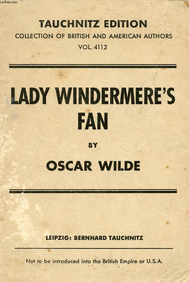 LADY WINDERMERE'S FAN, A PLAY ABOUT A GOOD WOMAN (COLLECTION OF BRITISH AND AMERICAN AUTHORS, VOL. 4112)