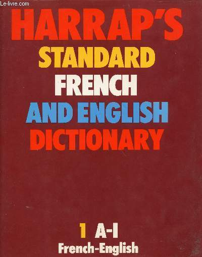 HARRAP'S STANDARD FRENCH AND ENGLISH DICTIONARY, VOL. 1, A-I, FRENCH-ENGLISH