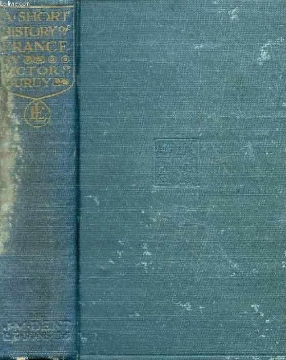 A SHORT HISTORY OF FRANCE, VOLUME I
