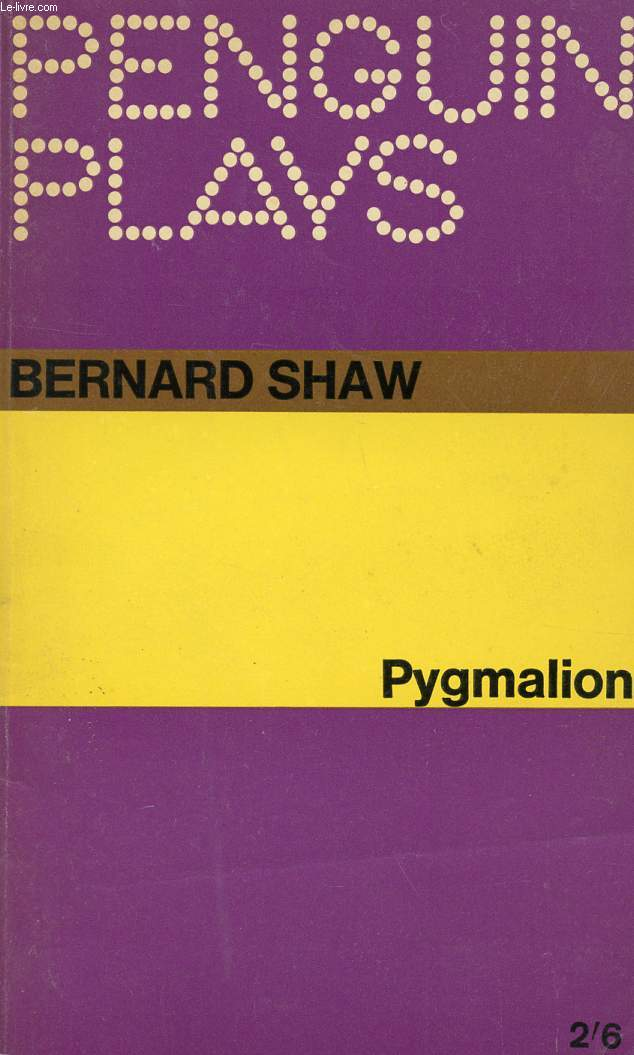 PYGMALION, A ROMANCE IN 5 ACTS