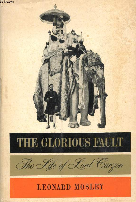 THE GLORIOUS FAULT, THE LIFE OF LORD CURZON