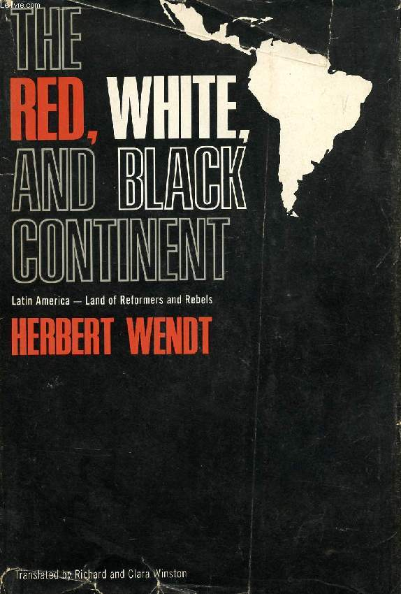 THE RED, WHITE, AND BLACK CONTINENT, LATIN AMERICA, LAND OF REFORMERS AND REBELS