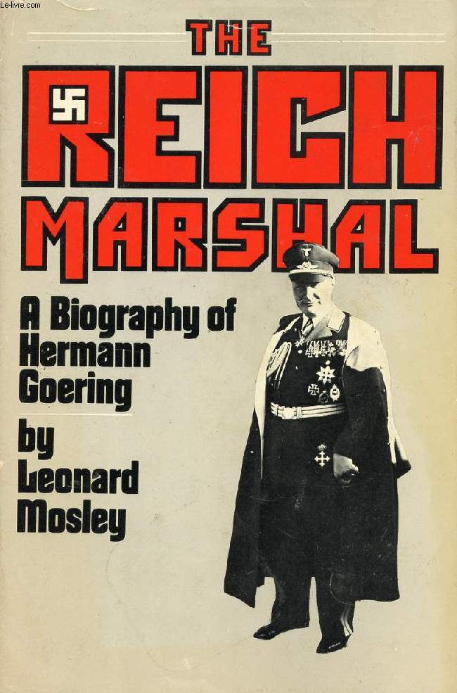 THE REICH MARSHAL, A BIOGRAPHY OF HERMANN GOERING