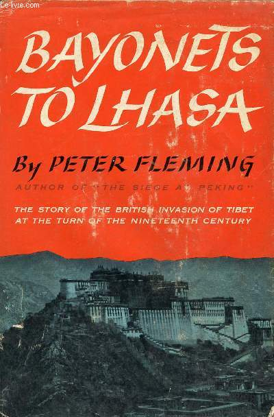 BAYONETS TO LHASA, THE FIRST FULL ACCOUNT OF THE BRITISH INVASION OF TIBET IN 1904