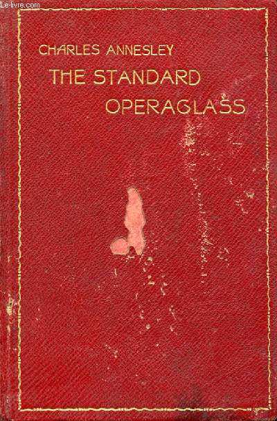THE STANDARD-OPERAGLASS, CONTAINING THE DETAILED PLOTS OF ON HUNDRED AND FIFTY ONE CELEBRATED OPERAS