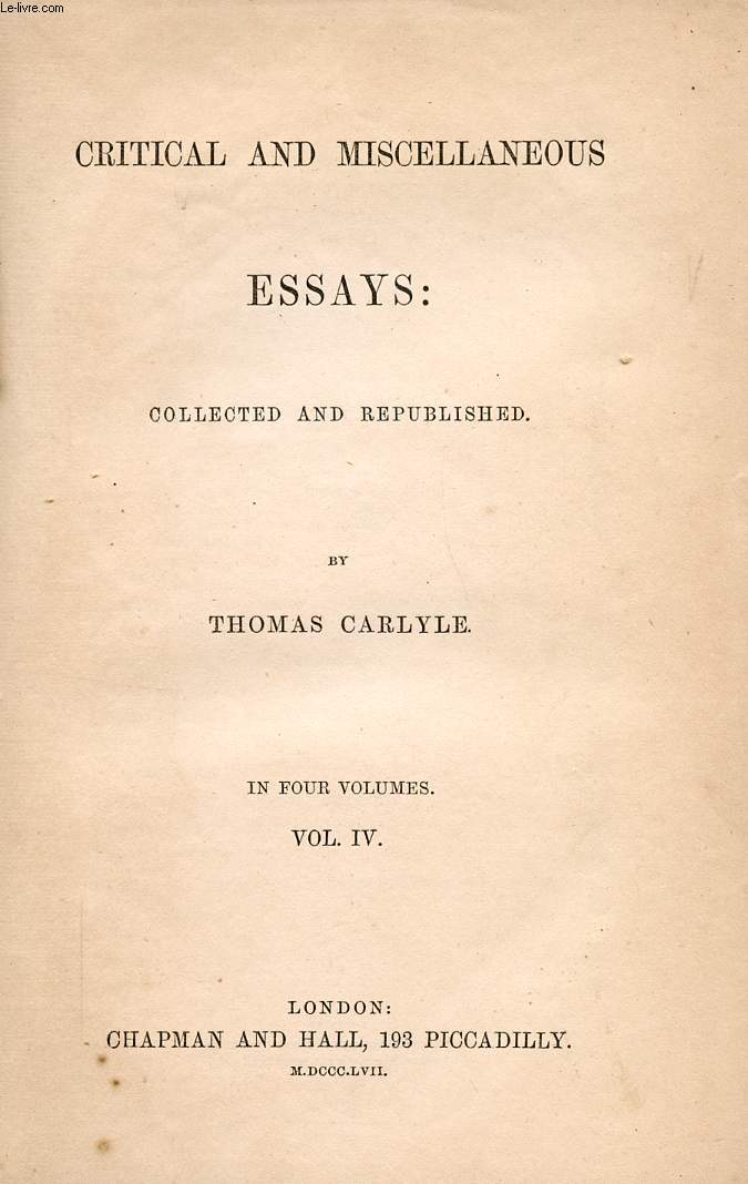 CRITICAL AND MISCELLANEOUS ESSAYS, COLLECTED AND REPUBLISHED, VOL. IV