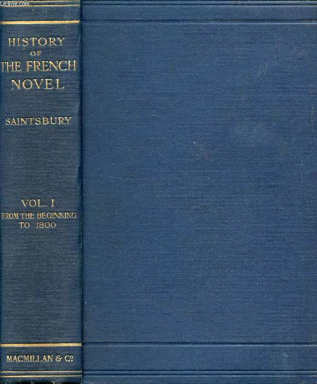 A HISTORY OF THE FRENCH NOVEL (TO THE CLOSE OF THE 19th CENTURY), VOL. I, FROM THE BEGINNING TO 1800