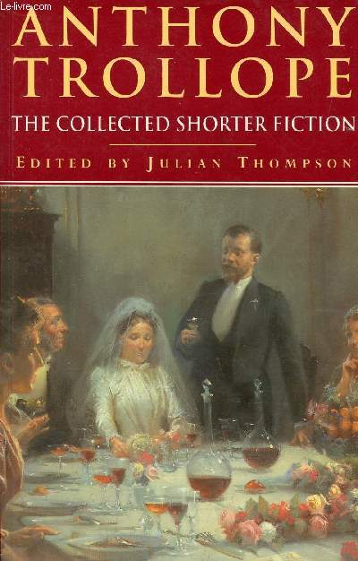 ANTHONY TROLLOPE, THE COLLECTED SHORTER FICTION