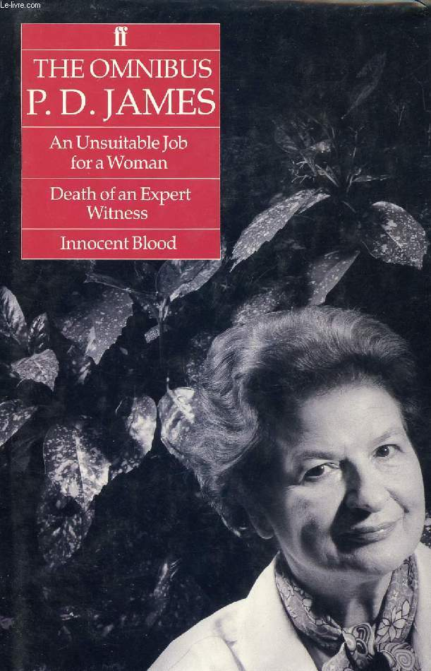 THE OMNIBUS P. D. JAMES: AN UNSUITABLE JOB FOR A WOMAN, DEATH OF AN EXPERT WITNESS, INNOCENT BLOOD