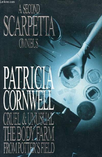 A SCARPETTA OMNIBUS, VOL. 2: CRUEL AND UNUSUAL, THE BODY FARM, FROM POTTER'S FIELD