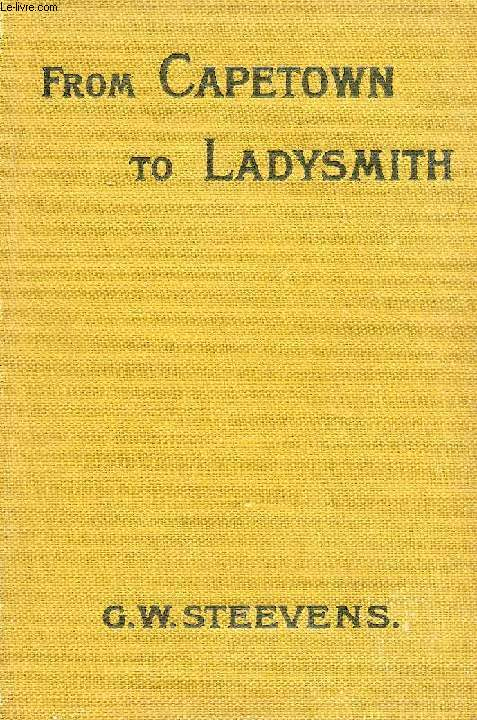 FROM CAPETOWN TO LADYSMITH, AN UNFINISHED RECORD OF THE SOUTH AFRICAN WAR