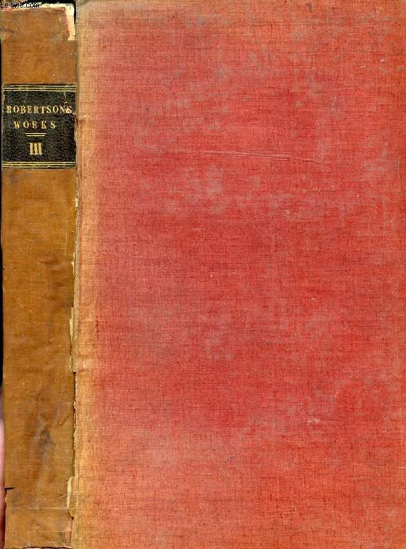 THE WORKS OF WILLIAM ROBERTSON, D.D., VOL. III, WITH AN ACCOUNT OF HIS LIFE AND WRITINGS
