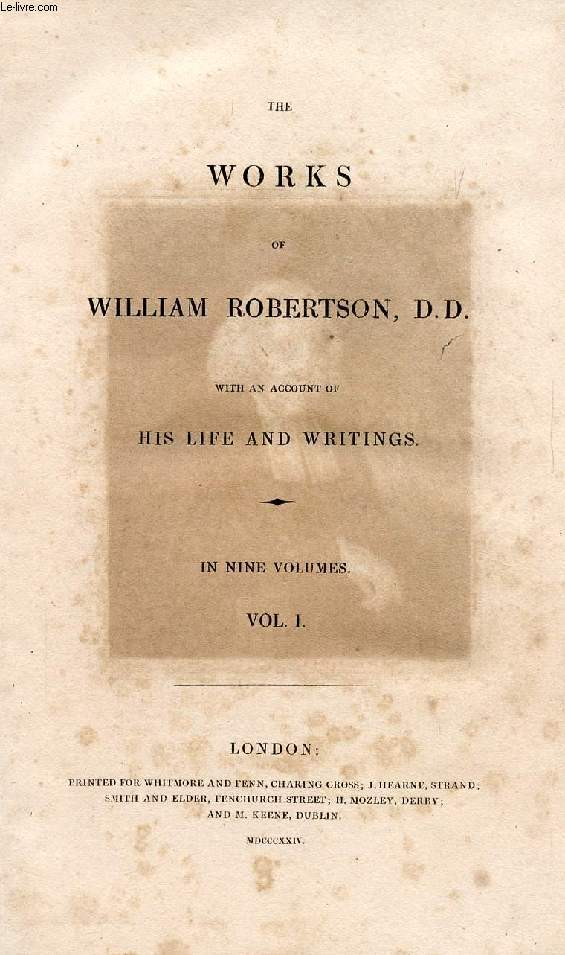 THE WORKS OF WILLIAM ROBERTSON, D.D., WITH AN ACCOUNT OF HIS LIFE AND WRITINGS, VOL. I