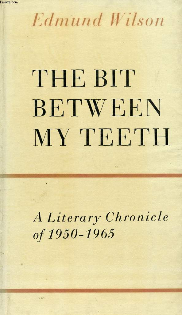 THE BIT BETWEEN MY TEETH, A LITERARY CHRONICLE OF 1950-1965