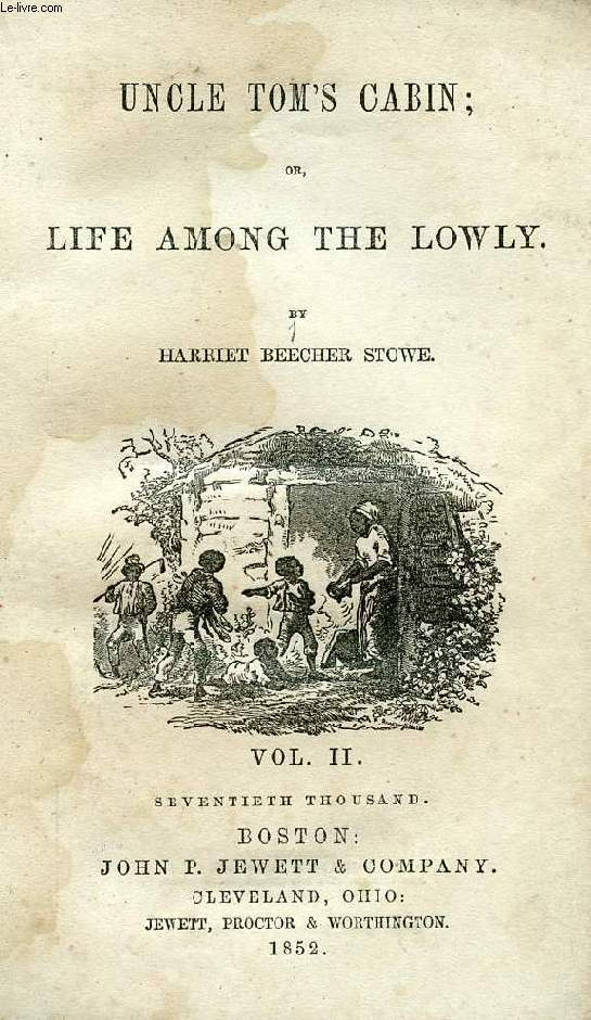 UNCLE TOM'S CABIN, OR, LIFE AMONG THE LOWLY, VOL. II