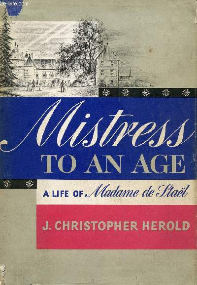 MISTRESS TO AN AGE, A LIFE OF MADAME DE STAËL
