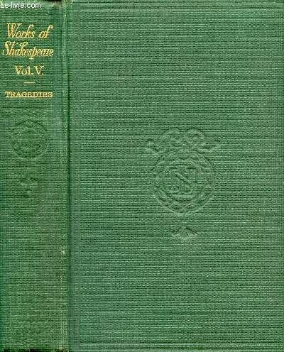 THE WORKS OF WILLIAM SHAKESPEARE, VOL. V, TRAGEDIES