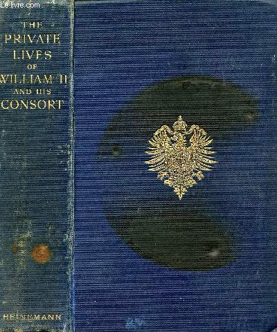 THE PRIVATE LIVES OF WILLIAM II & HIS CONSORT: A SECRET HISTORY OF THE COURT OF BERLIN