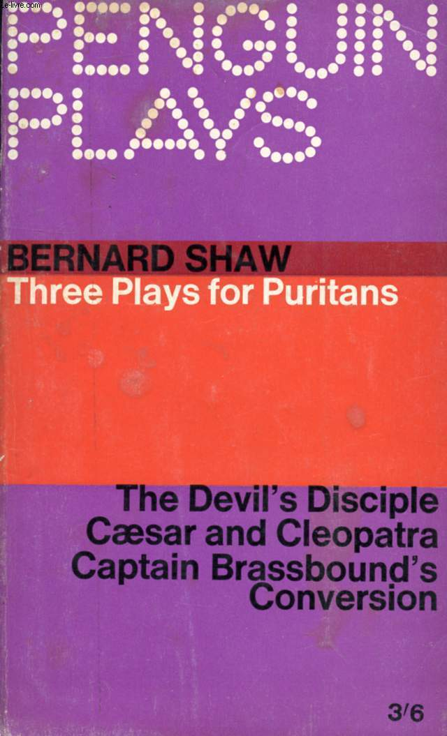 THREE PLAYS FOR PURITANS: THE DEVIL'S DUSCIPLINE, CAESAR AND CLEOPATRA, CAPTAIN BRASSBOUND'S CONVERSION