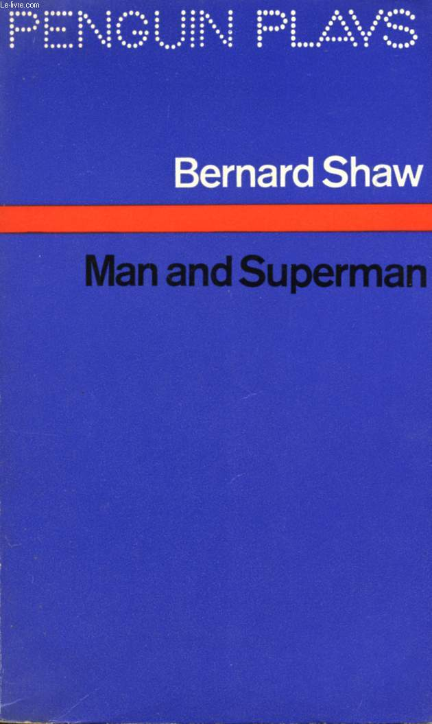 MAN AND SUPERMAN, A COMEDY AND A PHILOSOPHY