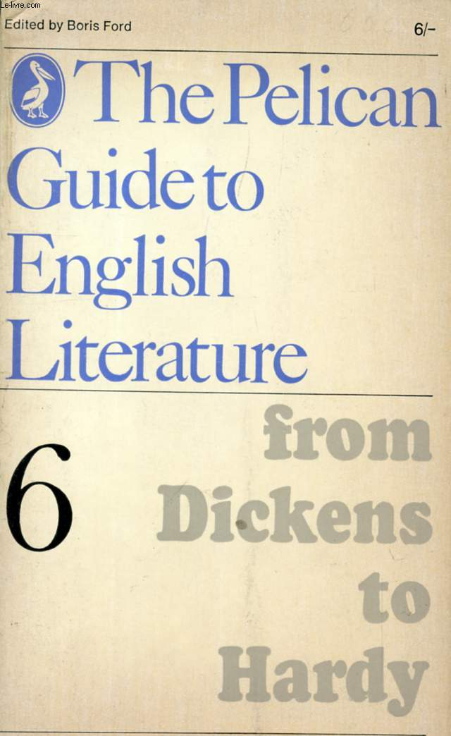 FROM DICKENS TO HARDY, VOLUME 6 OF THE PELICAN GUIDE TO ENGLISH LITERATURE