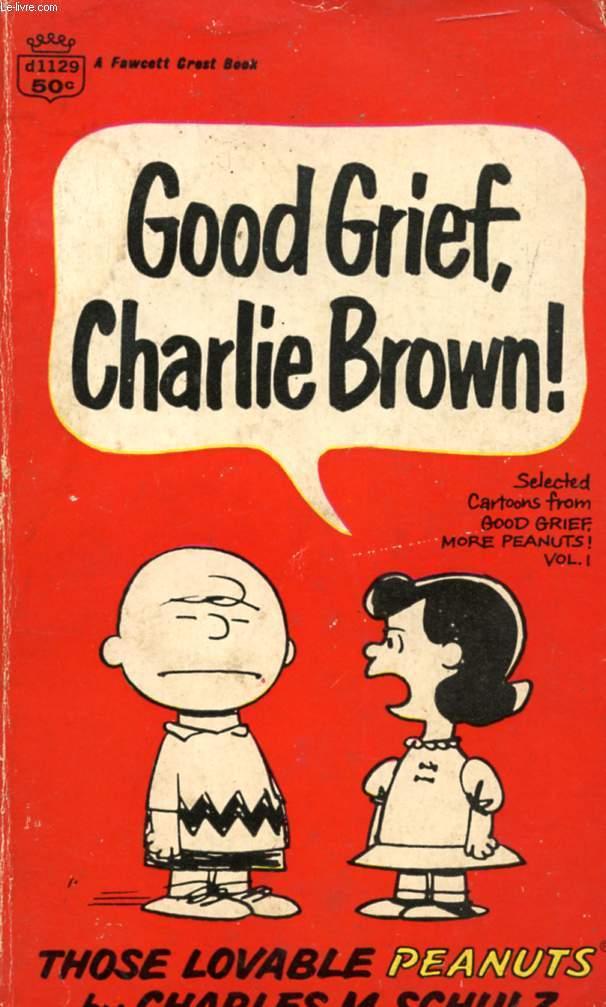 GOOD GRIEF, CHARLIE BROWN !